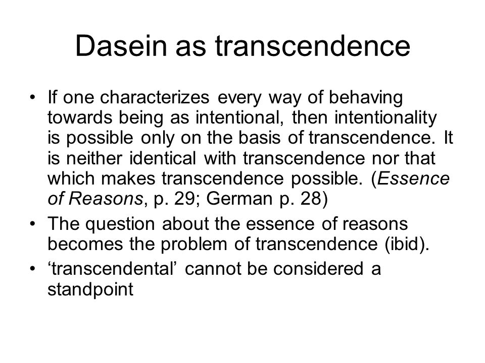 Dasein as transcendence If one characterizes every way of behaving towards being as intentional, then intentionality is possible only on the basis of