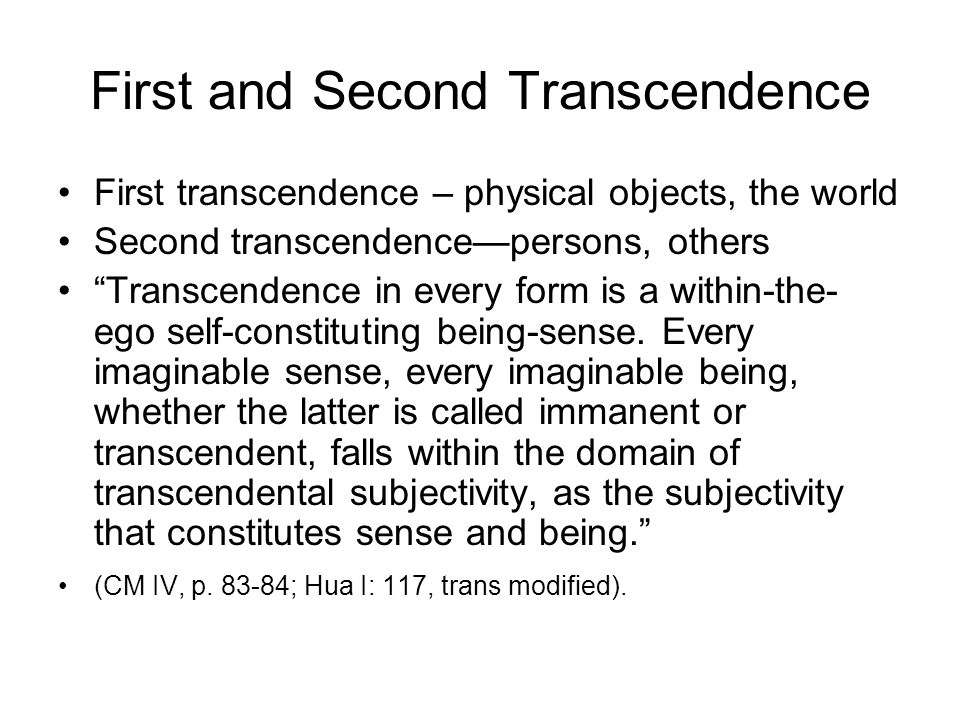 First and Second Transcendence First transcendence – physical objects, the world Second transcendencepersons, others Transcendence in every form is a
