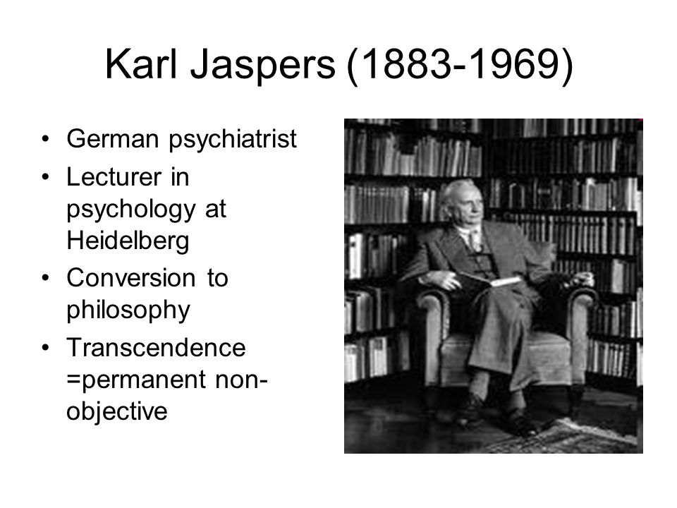 Karl Jaspers on transcendence Just as I do not exist without the world, I am not myself without transcendence.
