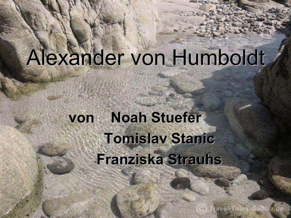 Alexander von Humboldt von Noah Stuefer Tomislav Stanic Tomislav Stanic Franziska Strauhs Franziska Strauhs