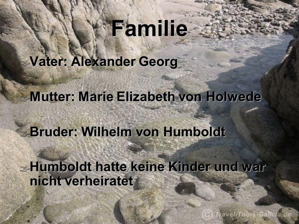 Familie Vater: Alexander Georg Vater: Alexander Georg Mutter: Marie Elizabeth von Holwede Mutter: Marie Elizabeth von Holwede Bruder: Wilhelm von Humb