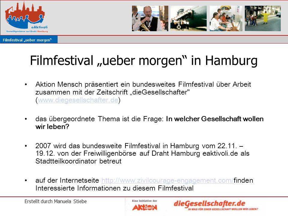Erstellt durch Manuela Stiebe Filmfestival ueber morgen in Hamburg Aktion Mensch präsentiert ein bundesweites Filmfestival über Arbeit zusammen mit der Zeitschrift dieGesellschafter (www.diegesellschafter.de)www.diegesellschafter.de das übergeordnete Thema ist die Frage: In welcher Gesellschaft wollen wir leben.