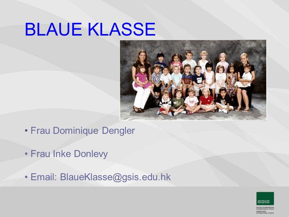 BLAUE KLASSE Frau Dominique Dengler Frau Inke Donlevy Email: BlaueKlasse@gsis.edu.hk