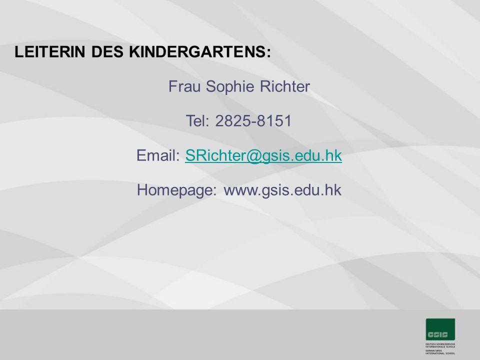 LEITERIN DES KINDERGARTENS: Frau Sophie Richter Tel: 2825-8151 Email: SRichter@gsis.edu.hkSRichter@gsis.edu.hk Homepage: www.gsis.edu.hk