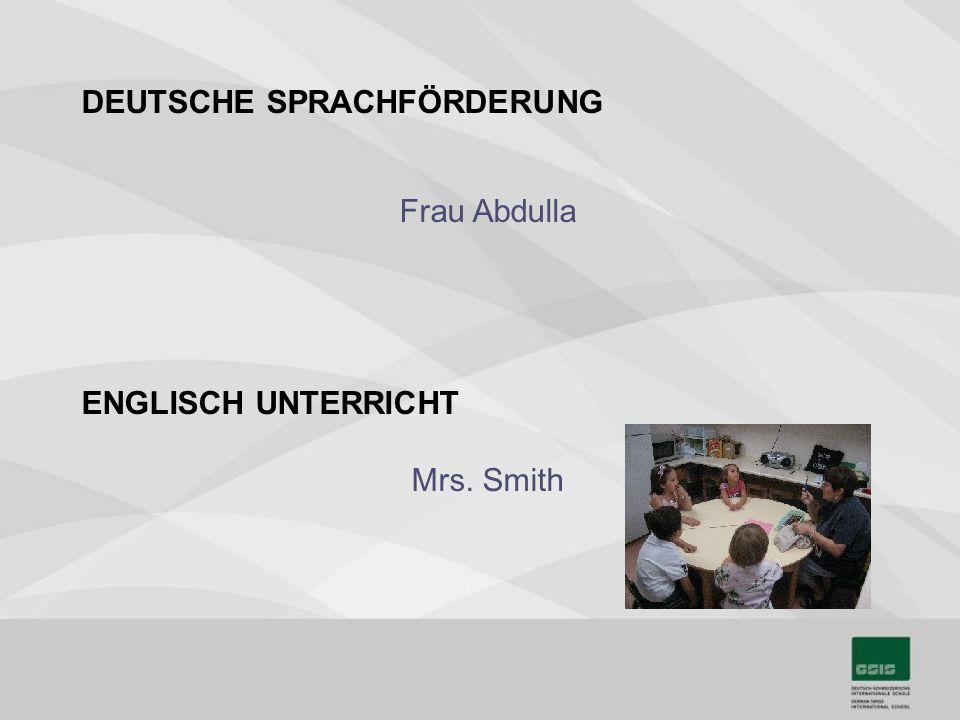 DEUTSCHE SPRACHFÖRDERUNG Frau Abdulla ENGLISCH UNTERRICHT Mrs. Smith