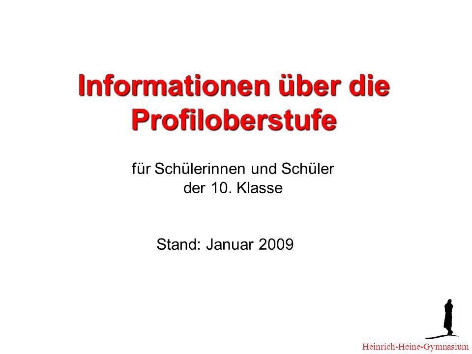 Informationen über die Profiloberstufe für Schülerinnen und Schüler der 10. Klasse Stand: Januar 2009 Heinrich-Heine-Gymnasium