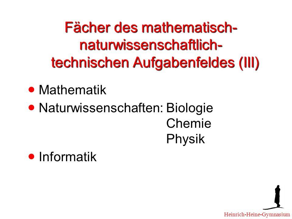 Fächer des mathematisch- naturwissenschaftlich- technischen Aufgabenfeldes (III) Mathematik Naturwissenschaften: Biologie Chemie Physik Informatik Heinrich-Heine-Gymnasium