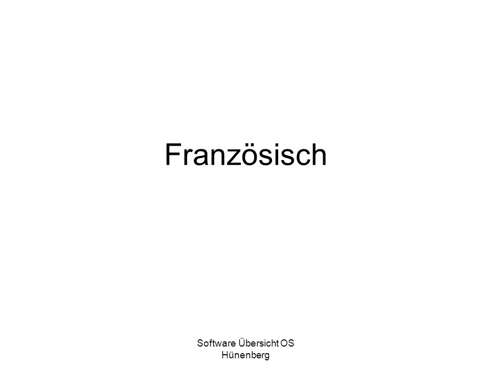 Software Übersicht OS Hünenberg Französisch