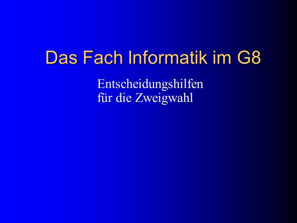 Das Fach Informatik im G8 Entscheidungshilfen für die Zweigwahl