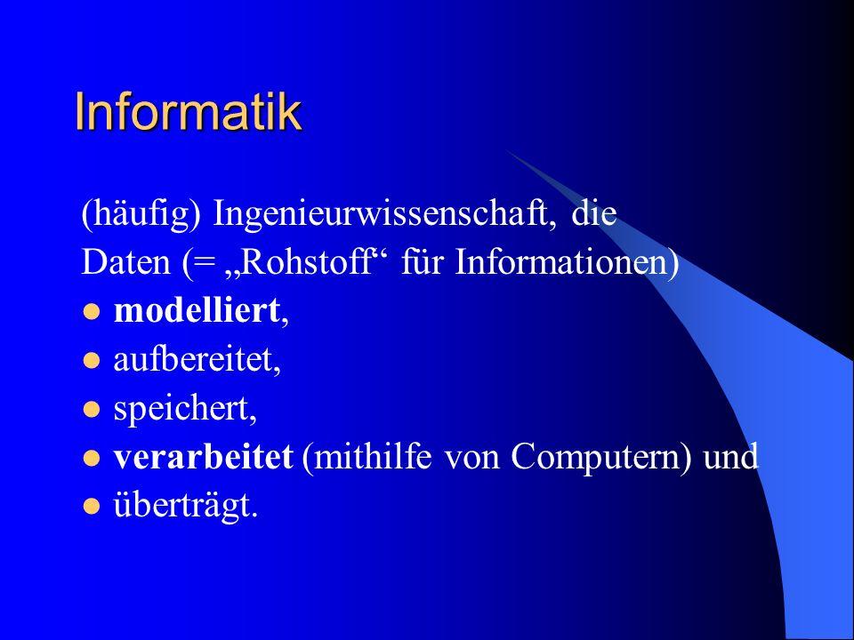 Informatik (häufig) Ingenieurwissenschaft, die Daten (= Rohstoff für Informationen) modelliert, aufbereitet, speichert, verarbeitet (mithilfe von Computern) und überträgt.