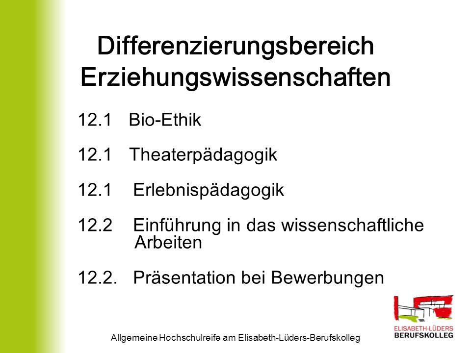 Differenzierungsbereich Erziehungswissenschaften Allgemeine Hochschulreife am Elisabeth-Lüders-Berufskolleg 12.1 Bio-Ethik 12.1 Theaterpädagogik 12.1