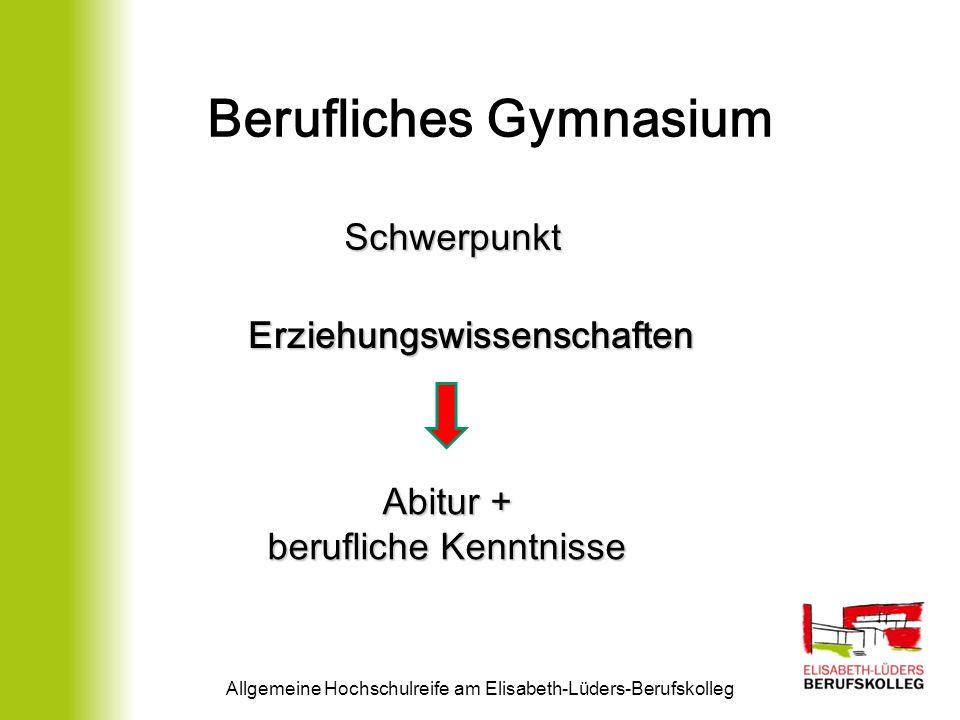 Allgemeine Hochschulreife am Elisabeth-Lüders-Berufskolleg Berufliches Gymnasium Schwerpunkt Abitur + berufliche Kenntnisse Erziehungswissenschaften