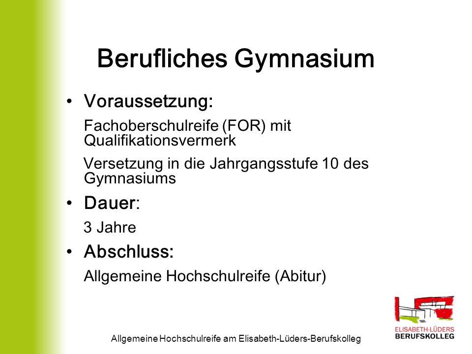 Berufliches Gymnasium Voraussetzung: Fachoberschulreife (FOR) mit Qualifikationsvermerk Versetzung in die Jahrgangsstufe 10 des Gymnasiums Dauer: 3 Ja
