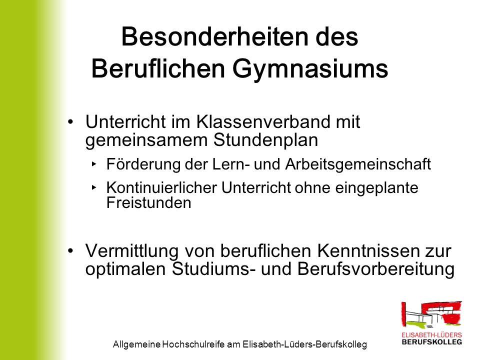 Besonderheiten des Beruflichen Gymnasiums Unterricht im Klassenverband mit gemeinsamem Stundenplan Förderung der Lern- und Arbeitsgemeinschaft Kontinu