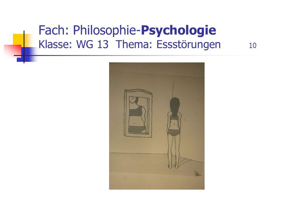 Fach: Philosophie-Psychologie Klasse: WG 13 Thema: Essstörungen 10