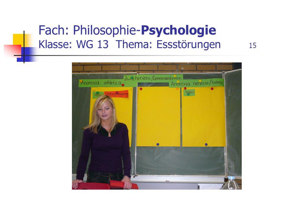 Fach: Philosophie-Psychologie Klasse: WG 13 Thema: Essstörungen 15