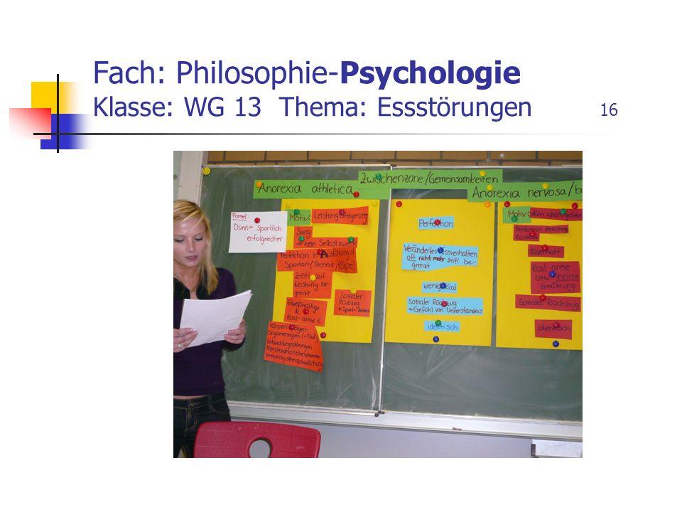 Fach: Philosophie-Psychologie Klasse: WG 13 Thema: Essstörungen 16