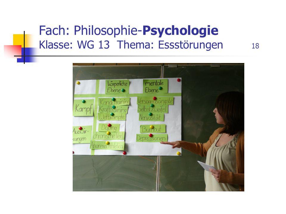 Fach: Philosophie-Psychologie Klasse: WG 13 Thema: Essstörungen 18