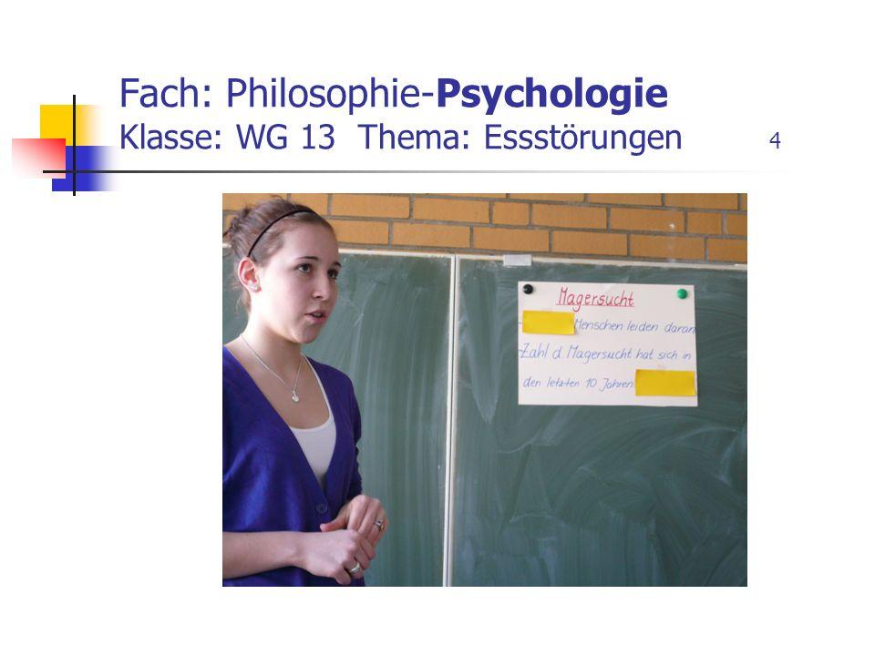 Fach: Philosophie-Psychologie Klasse: WG 13 Thema: Essstörungen 4