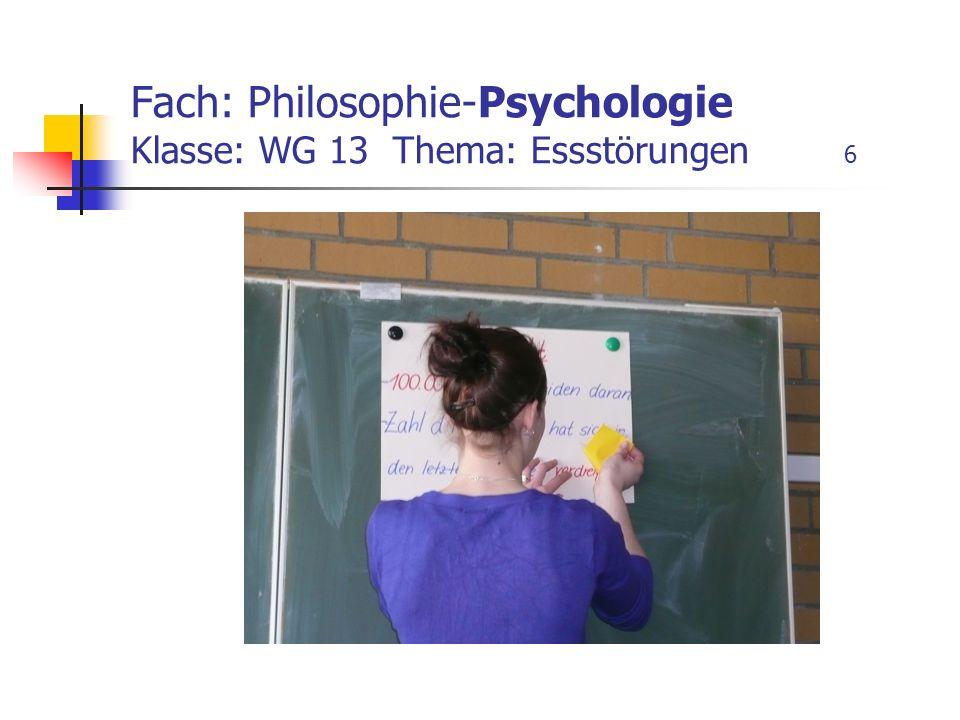 Fach: Philosophie-Psychologie Klasse: WG 13 Thema: Essstörungen 6
