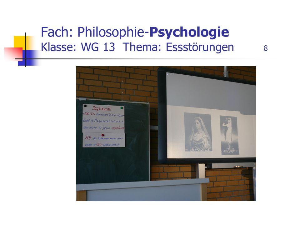 Fach: Philosophie-Psychologie Klasse: WG 13 Thema: Essstörungen 8