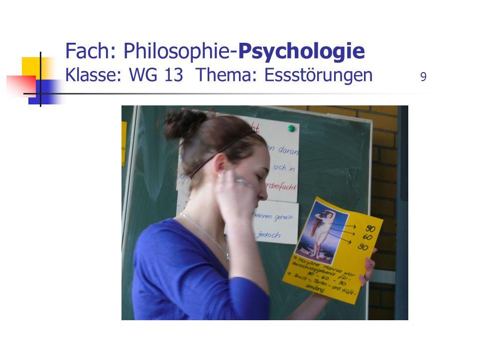 Fach: Philosophie-Psychologie Klasse: WG 13 Thema: Essstörungen 9
