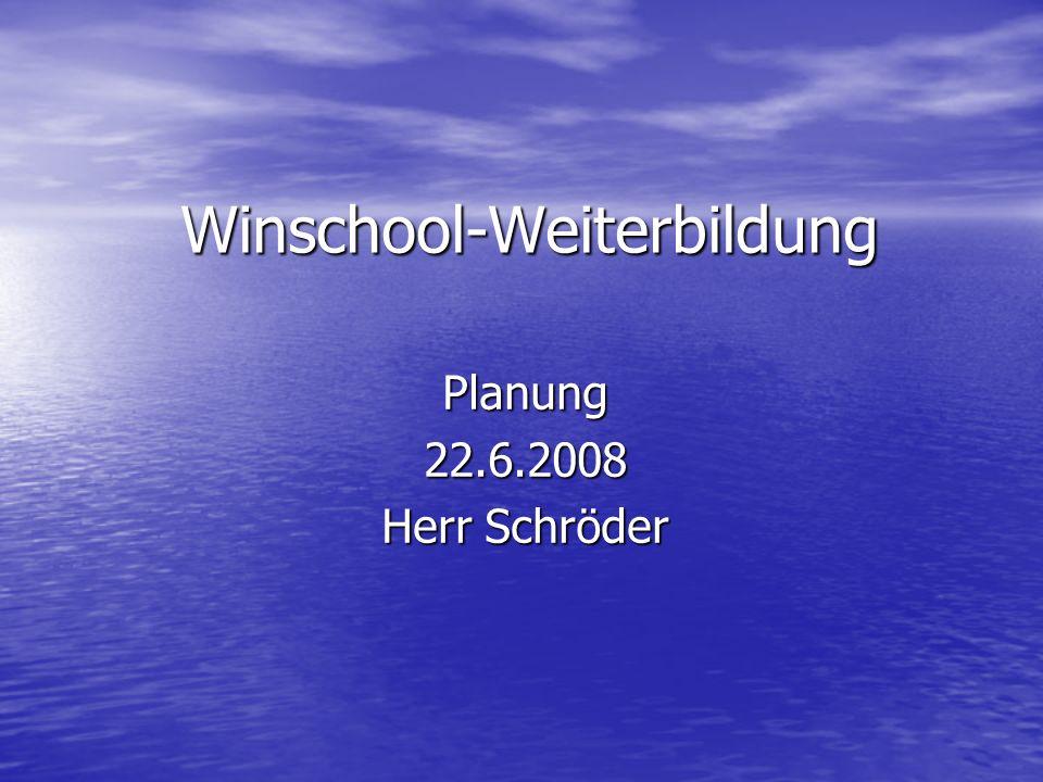 Winschool-Weiterbildung Planung22.6.2008 Herr Schröder