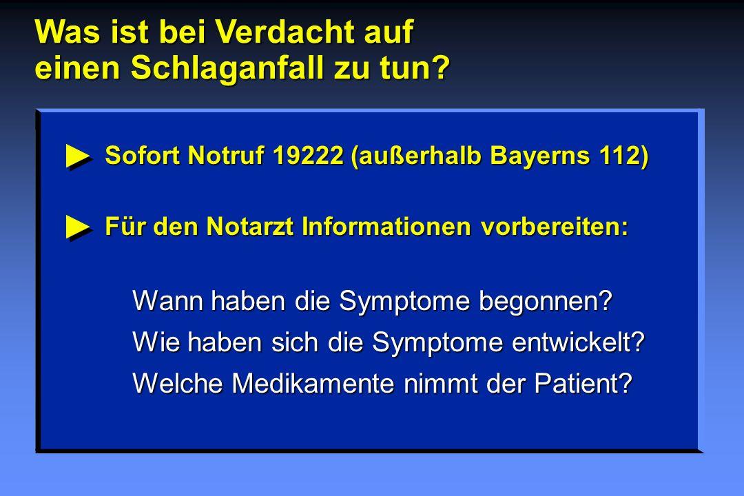 Was ist bei Verdacht auf einen Schlaganfall zu tun? Sofort Notruf 19222 (außerhalb Bayerns 112) Für den Notarzt Informationen vorbereiten: Wann haben