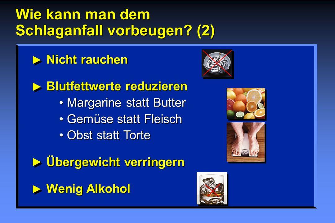 Nicht rauchen Blutfettwerte reduzieren Margarine statt Butter Gemüse statt Fleisch Obst statt Torte Übergewicht verringern Wenig Alkohol Wie kann man dem Schlaganfall vorbeugen.