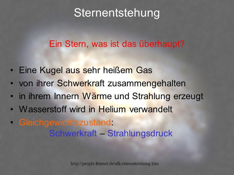 http://people.freenet.de/afk/sternentstehung.htm Sternentstehung Ein Stern, was ist das überhaupt? Eine Kugel aus sehr heißem Gas von ihrer Schwerkraf
