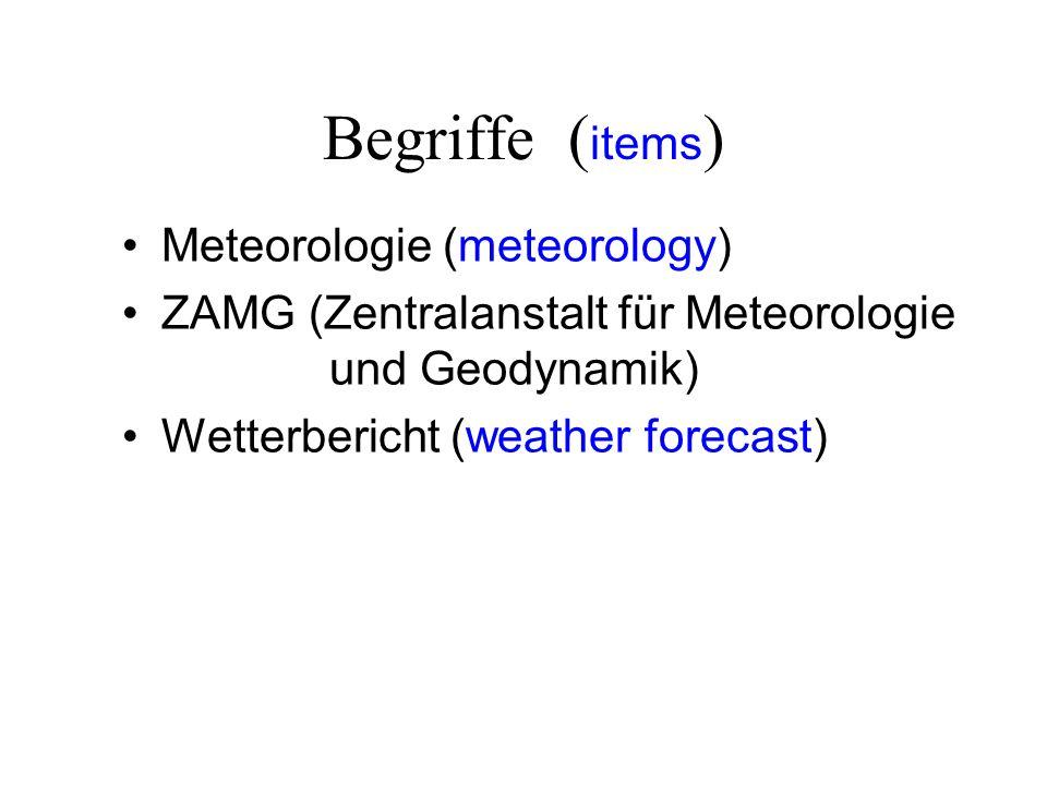 Begriffe ( items ) Meteorologie (meteorology) ZAMG (Zentralanstalt für Meteorologie und Geodynamik) Wetterbericht (weather forecast)