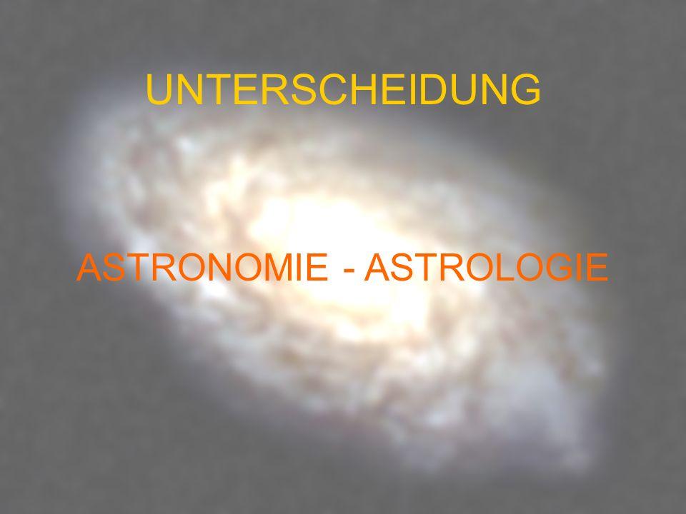 UNTERSCHEIDUNG ASTRONOMIE - ASTROLOGIE