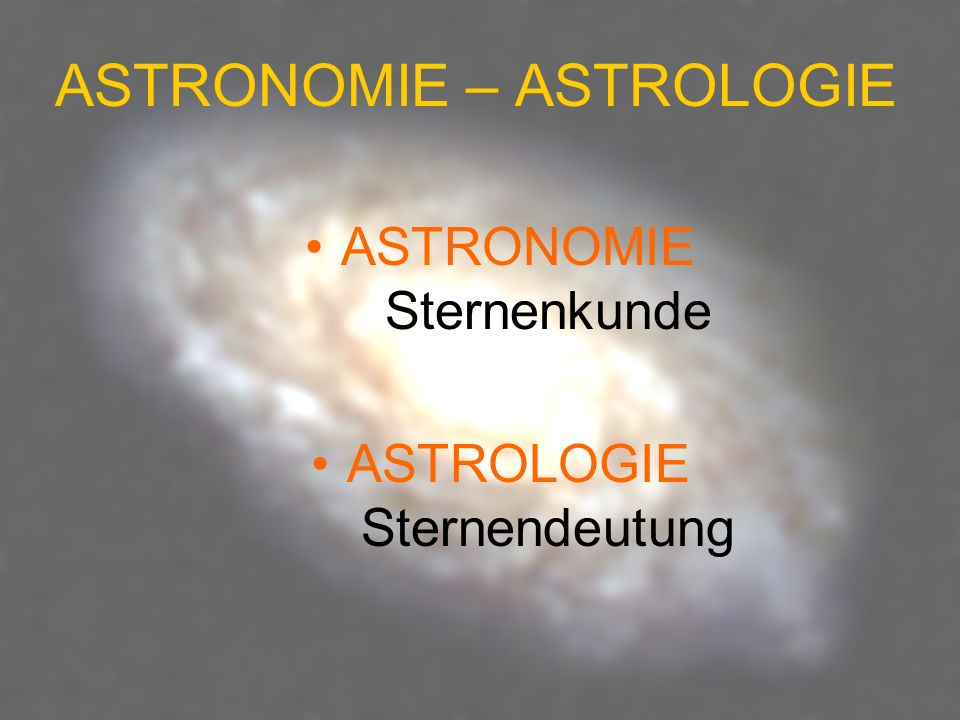 ASTRONOMIE – ASTROLOGIE ASTRONOMIE Sternenkunde ASTROLOGIE Sternendeutung