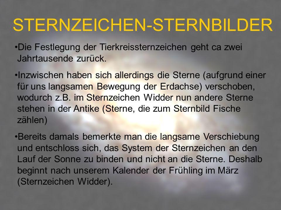STERNZEICHEN-STERNBILDER Die Festlegung der Tierkreissternzeichen geht ca zwei Jahrtausende zurück. Inzwischen haben sich allerdings die Sterne (aufgr