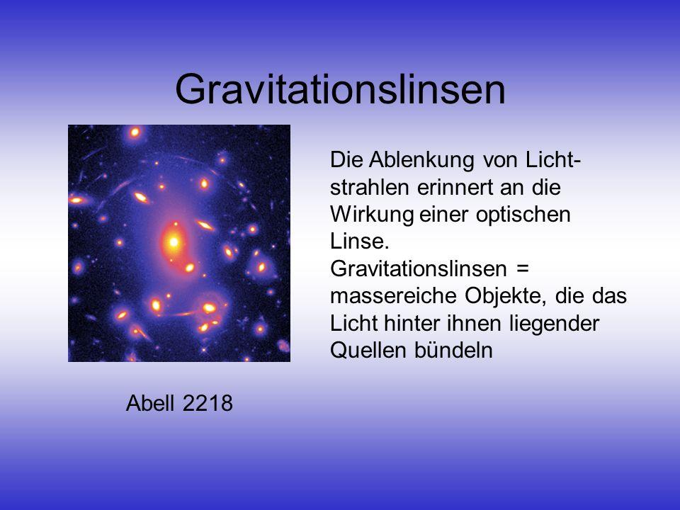 Gravitationslinsen Abell 2218 Die Ablenkung von Licht- strahlen erinnert an die Wirkung einer optischen Linse. Gravitationslinsen = massereiche Objekt