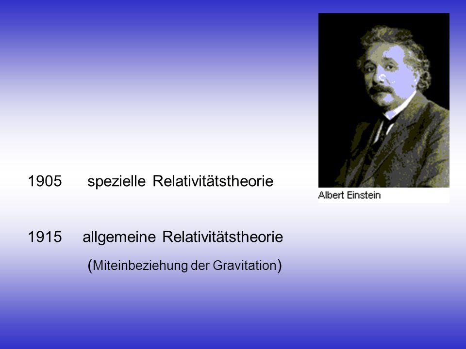 1905 spezielle Relativitätstheorie 1915 allgemeine Relativitätstheorie ( Miteinbeziehung der Gravitation )