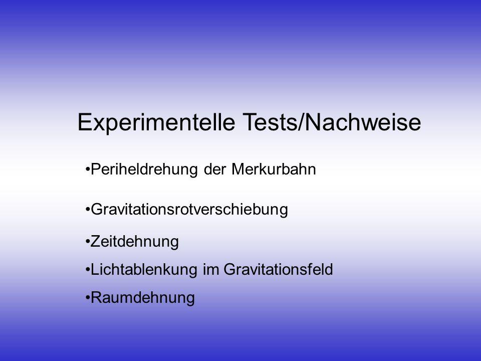 Experimentelle Tests/Nachweise Periheldrehung der Merkurbahn Gravitationsrotverschiebung Zeitdehnung Lichtablenkung im Gravitationsfeld Raumdehnung