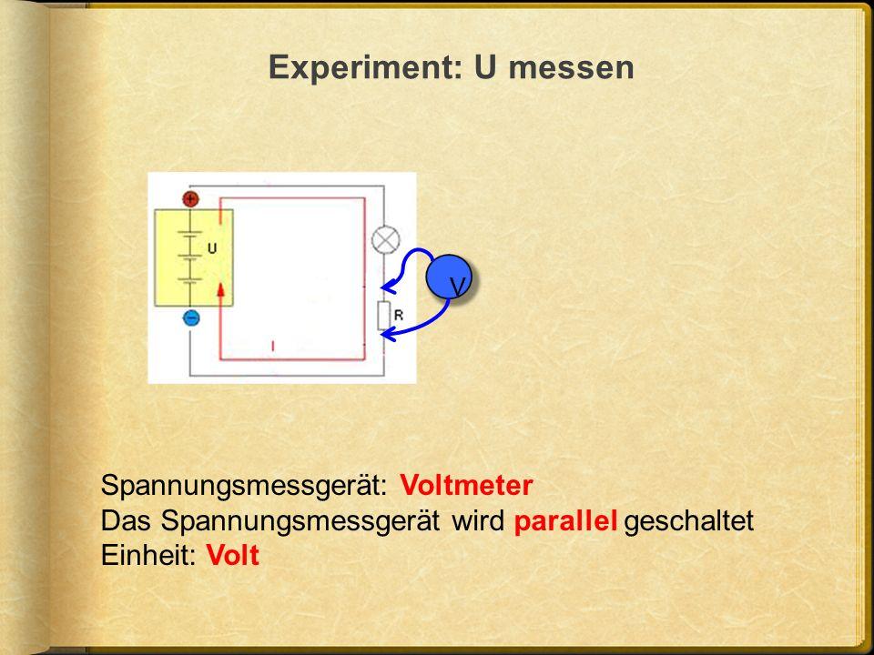 V Spannungsmessgerät: Voltmeter Das Spannungsmessgerät wird parallel geschaltet Einheit: Volt