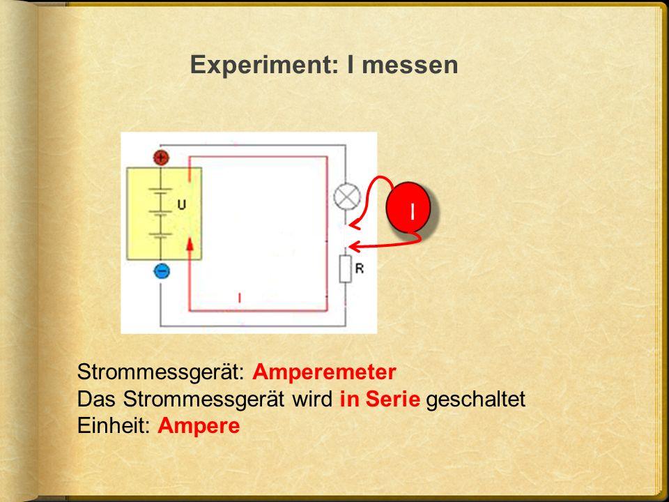 I Strommessgerät: Amperemeter Das Strommessgerät wird in Serie geschaltet Einheit: Ampere
