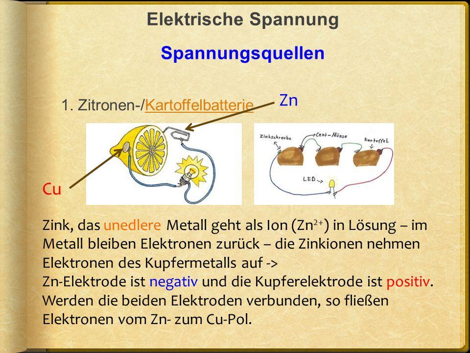 Elektrische Spannung Spannungsquellen 1. Zitronen-/KartoffelbatterieKartoffelbatterie Zink, das unedlere Metall geht als Ion (Zn 2+ ) in Lösung – im M