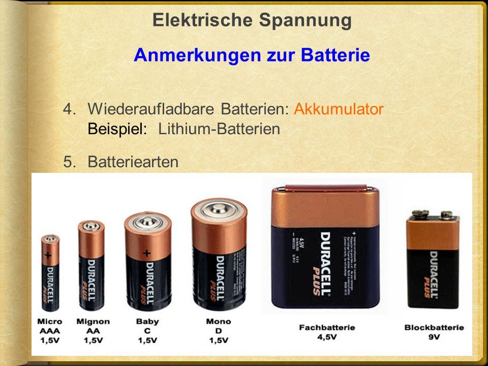 Elektrische Spannung Anmerkungen zur Batterie 4.Wiederaufladbare Batterien: Akkumulator Beispiel: Lithium-Batterien 5.Batteriearten