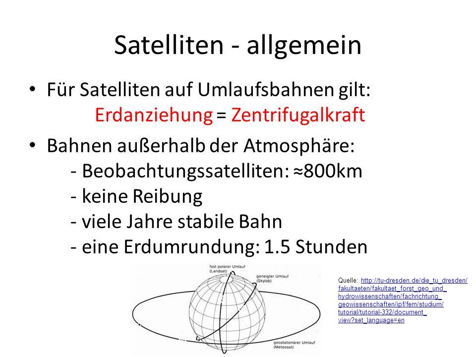 Satelliten- geostationär Geostationäre Satelliten: - 36 000 km über Erdoberfläche (Äquator) - eine Erdumrundung: 24 Stunden sychron zur Erdrotation - Einsatz: Telekommunikation, TV, Wetter - Nachteil: große Entfernung von Erde -> Einschränkung der Bodenauflösung