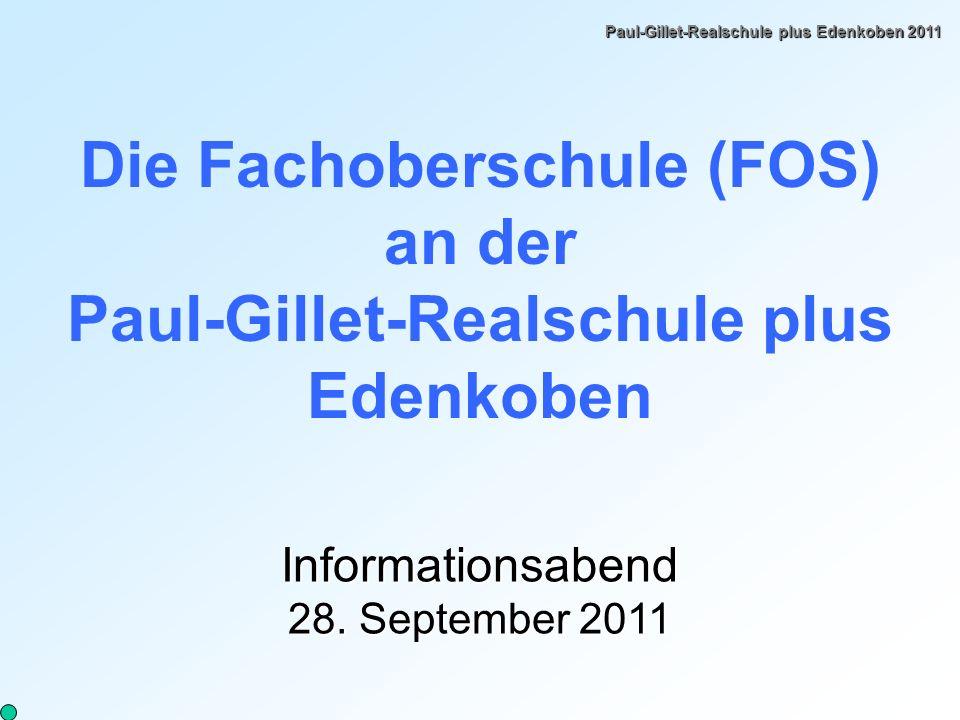 Paul-Gillet-Realschule plus Edenkoben 2011 Die Fachoberschule (FOS) an der Paul-Gillet-Realschule plus Edenkoben Informationsabend 28.