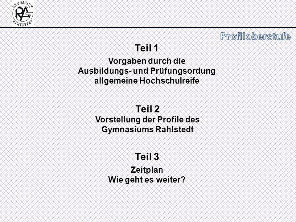 Teil 1 Vorgaben durch die Ausbildungs- und Prüfungsordung allgemeine Hochschulreife Teil 2 Vorstellung der Profile des Gymnasiums Rahlstedt Teil 3 Zei
