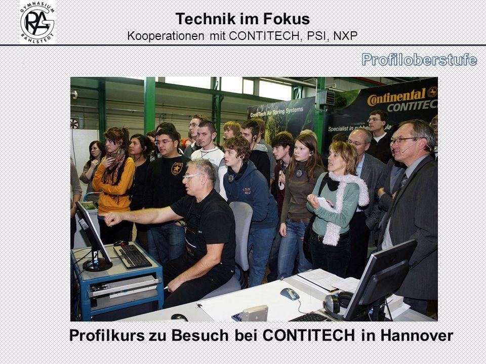 Technik im Fokus Kooperationen mit CONTITECH, PSI, NXP Profilkurs zu Besuch bei CONTITECH in Hannover