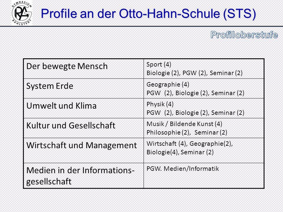 Profile an der Otto-Hahn-Schule (STS) Der bewegte Mensch Sport (4) Biologie (2), PGW (2), Seminar (2) System Erde Geographie (4) PGW (2), Biologie (2)