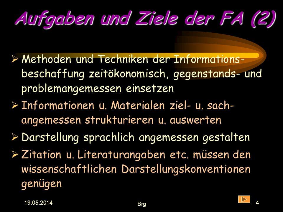 19.05.2014Brg3 Aufgaben und Ziele der FA (1) Ziel der FA ist es, dass Schülerinnen u. Schüler beispielhaft lernen, was eine wissenschaftliche Arbeit i