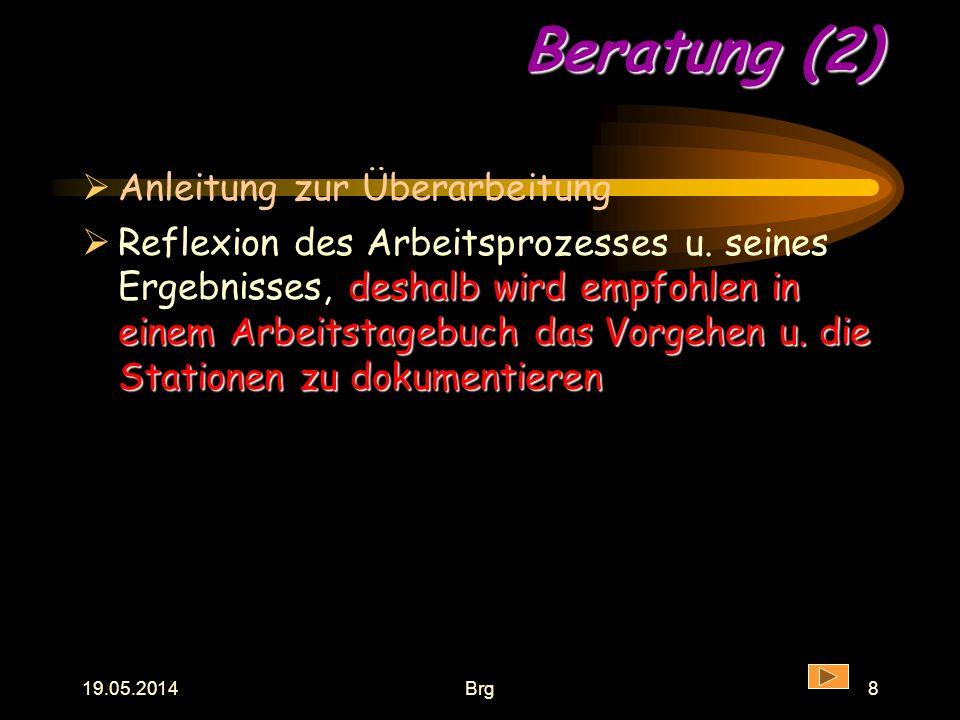 19.05.2014Brg7 Beratung (1) Auswahl u. Beschaffung von Materialien Verdeutlichung der Leistungserwartungen u. Beurteilungskriterien, auch am konkreten