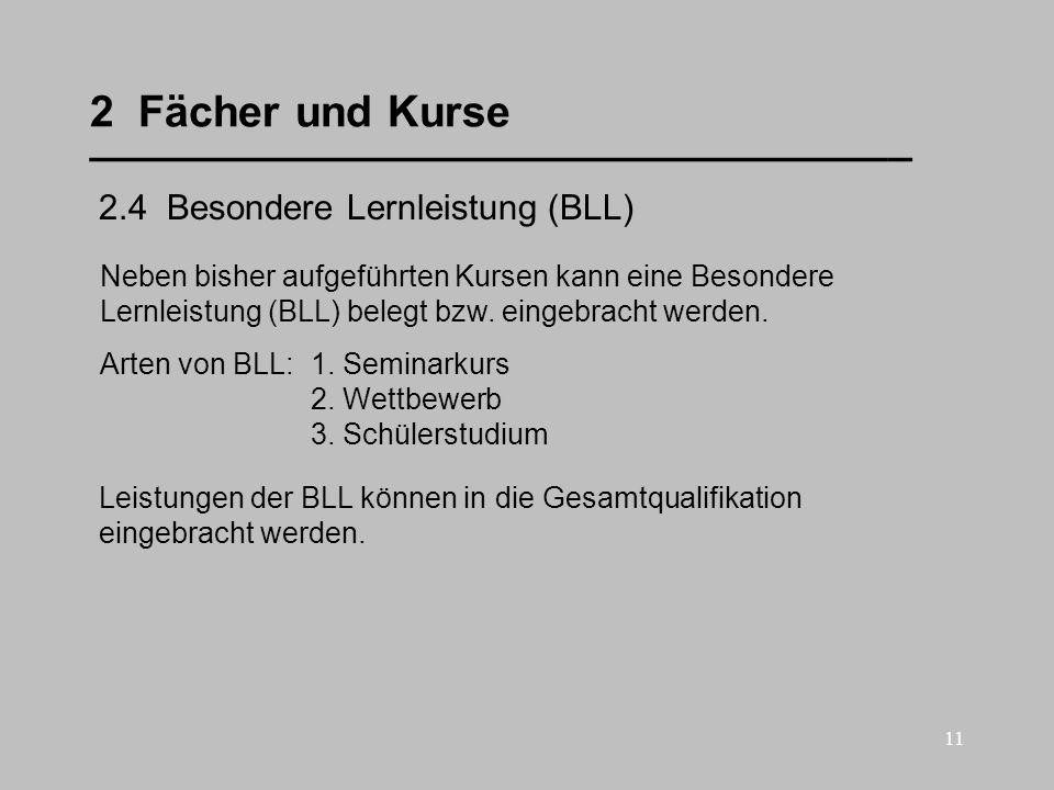 11 2 Fächer und Kurse __________________________________ 2.4 Besondere Lernleistung (BLL) Neben bisher aufgeführten Kursen kann eine Besondere Lernlei