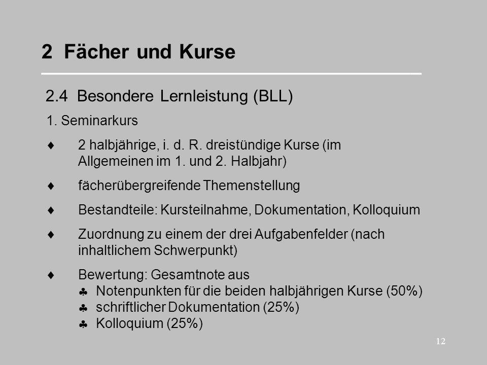 12 2 Fächer und Kurse __________________________________ 2.4 Besondere Lernleistung (BLL) 1. Seminarkurs 2 halbjährige, i. d. R. dreistündige Kurse (i